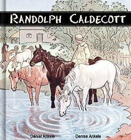 Randolph Caldecott – 1846 – 1886 – Famous Artist and Children's Illustrator