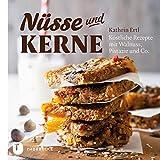Nüsse und Kerne: Köstliche Rezepte mit Walnuss, Pistazie und Co. (German Edition)