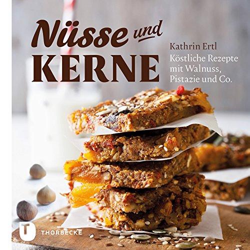 Nüsse und Kerne: Köstliche Rezepte mit Walnuss, Pistazie und Co. (Gesundheit-nuss-brot)