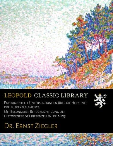Experimentelle Untersuchungen über die Herkunft der Tuberkelelemente: Mit Besonderer Berücksichtigung der Histogenese der Riesenzellen, pp. 1-105