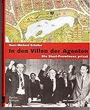 In den Villen der Agenten: Die Stasi-Prominenz privat - Hans-Michael Schulze