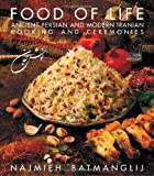 Food of Life: Ancient Persian & Modern Iranian Cooking & Ceremonies