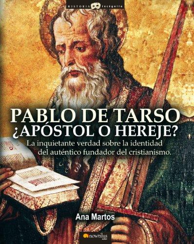 Pablo de Tarso, ¿Apóstol o Hereje? por Ana Martos Rubio