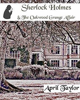 Sherlock Holmes & The Oakwood Grange Affair by [Taylor, April]