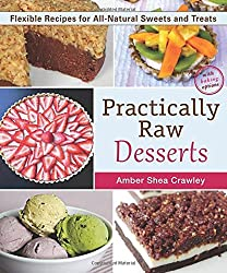 Practically Raw Desserts: Flexible Recipes for All-Natural Sweets and Treats by Amber Shea Crawley (2015-06-09)