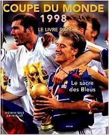 Coupe du monde 1998 le livre d 39 or dominique grimault livres - Coupe du monde 1998 chanson ...