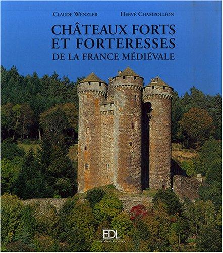 Châteaux forts et forteresses de la France médiévale par Claude Wenzler