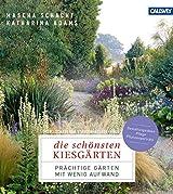 Die schönsten Kiesgärten: Prächtige Gärten mit wenig Aufwand - Gestaltungsideen, Pflege, Pflanzenporträts