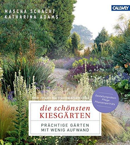 Preisvergleich Produktbild Die schönsten Kiesgärten: Prächtige Gärten mit wenig Aufwand - Gestaltungsideen, Pflege, Pflanzenporträts