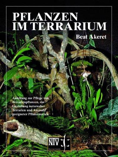 Preisvergleich Produktbild Pflanzen im Terrarium -: Anleitung zur Pflege von Terrarienpflanzen, zur Gestaltung naturnaher Terrarien und Auswahl geeigneter Pflanzenarten