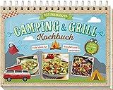 Das fabelhafte Camping & Grill Kochbuch: Tolle Ideen für draußen und unterwegs