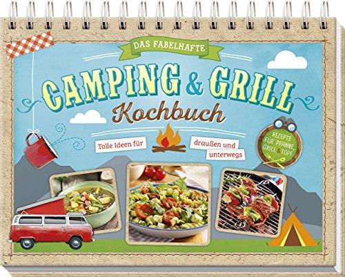 Preisvergleich Produktbild Das fabelhafte Camping & Grill Kochbuch: Tolle Ideen für draußen und unterwegs