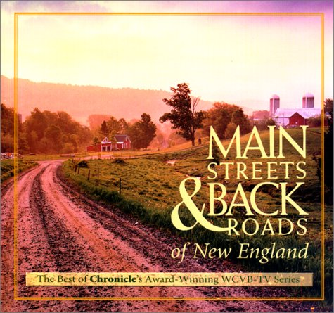 Main Streets & Back Roads of New England: The Best of Chronicle's Award-Winning Wcvb-TV Series (Wcvb)