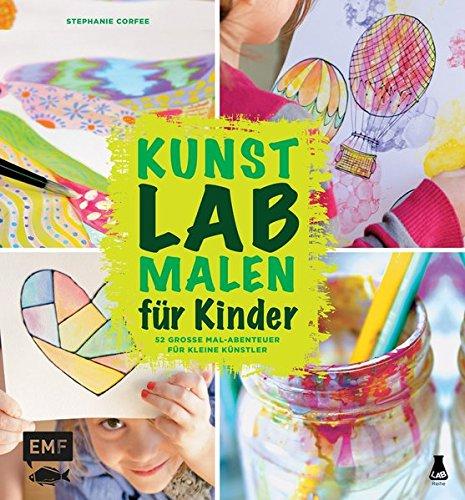 Kunst Lab Malen für Kinder: 52 große Mal-Abenteuer für kleine Künstler