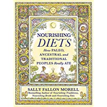 Nourishing Diets: How Paleo, Ancestral and Traditional Peoples Really Ate (What Our Paleo, Ancestral and Traditional Ancestors Really Ate; Library Edition)