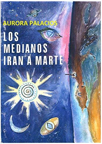Los medianos irán a Marte por Aurora Palacios