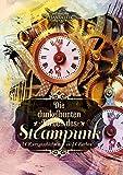 Die dunkelbunten Farben des Steampunk: 14 Kurzgeschichten in 14 Farben
