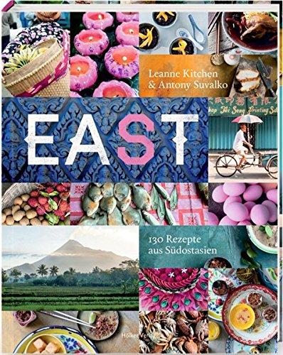 Eat East: 130 Rezepte aus Südostasien