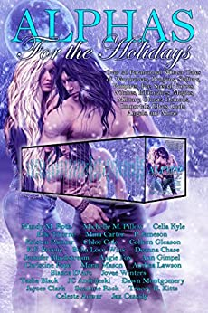 Alphas for the Holidays: Over 30 Paranormal Winter Tales of Werewolves, Dragons, Shifters, Vampires, Fae, Special Forces, Witches, Billionaires, Magics, Ghosts, Demons, and more! (English Edition) di [Roth, Mandy M., Pillow, Michelle M., Kyle, Celia, Thorne, Elle, Carter, Mina, Jameson, P., Painter, Kristen, Cole, Chloe, Gleason, Colleen, Breene, K.F., Love-Wins, Bella, Chase, Deanna, Blackstream, Jennifer, Fox, Angie, Gimpel, Ann, Pope, Christine, Mason, Marie, Lawson, Anthea, D'Arc, Bianca, Winters, Jovee, Black, Tasha, Andrijeski, JC, Montgomery, Dawn, Clark, Jaycee, Rock, Suzanne, Kitts, Tracey H., Anwar, Celeste, Cassidy, Jax]