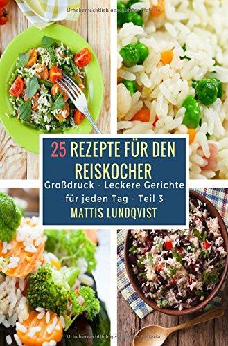 25 Rezepte für den Reiskocher: Großdruck - Leckere Gerichte für jeden Tag - Teil 3