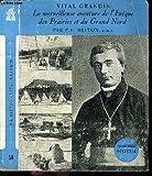 VITAL GRANDIN LA MERVEILLEUSE AVENTURE DE L'EVEQUE DES PRAIRIES ET DU GRAND NORD / BIBLIOTHEQUE ECCLESIA N°58