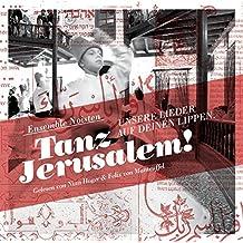 Tanz Jerusalem: Unsere Lieder auf deinen Lippen