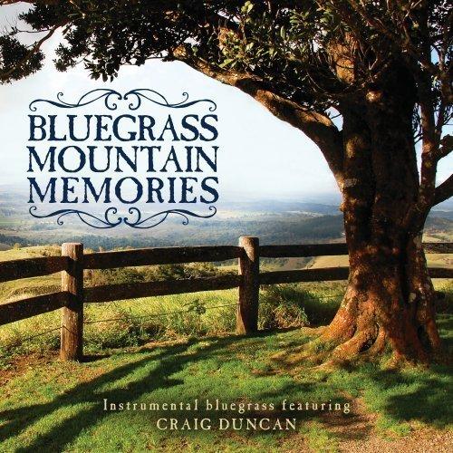 Bluegrass Mountain Memories: Instrumental Bluegrass Favorites by Craig Duncan (2013) Audio CD (Bluegrass-instrumental-cd)