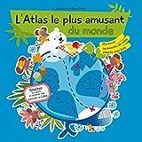 L'ATLAS LE PLUS AMUSANT DU MONDE