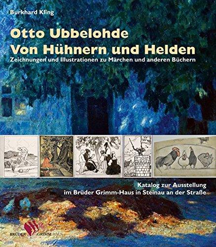 Otto Ubbelohde. Von Hühnern und Helden: Zeichnungen und Illustrationen zu Märchen und anderen Büchern  Katalogbuch zur Ausstellung im Brüder Grimm-Haus Steinau