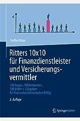 Ritters 10x10 für Finanzdienstleister und Versicherungsvermittler: 100 Fragen, 100 Antworten, 100 Bilder + 3 Zugaben für Ihren unternehmerischen Erfolg Kindle Ausgabe