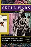 Skull Wars Kennewick Man, Archaeology, A: Kennewick Man, Archaeology, and the Battle for Native American Identity