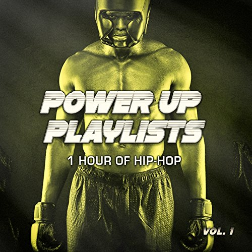 Power Up Playlists, Vol. 1: 1 Hour of Hip-Hop and Rap Classics for Your Workout and Fitness Routine