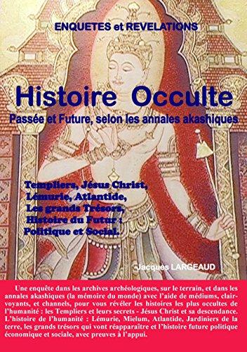 Histoire Occulte: Passée et Future - selon les Annales Akashiques. par Jacques Largeaud