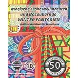 ANTI STRESS Malbuch für Erwachsene: Magische Frohe Weihnachten und Bezaubernde Winter Fantasien (Zum Ausmalen für Männer und Frauen für Entspannung, ... Inspiration, Harmonie und Happiness)