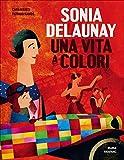 Sonia Delaunay. Una vita a colori. Ediz. a colori