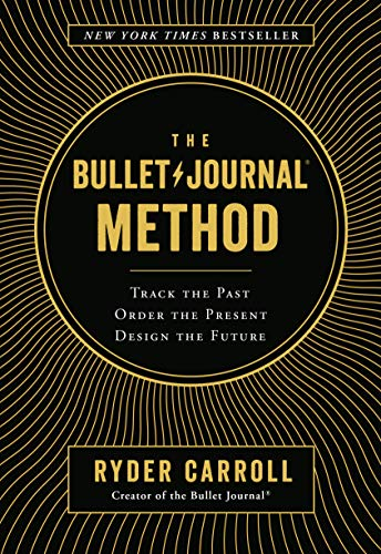 The Bullet Journal Method: Track the Past, Order the Present, Design the Future par Ryder Carroll