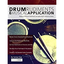 Drum Rudiments & Musical Application: Master all 40 Drum Rudiments and apply them in Musical Context (English Edition)