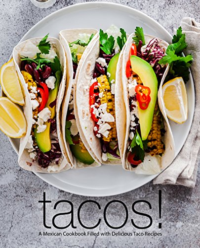 Tacos!: A Mexican Cookbook Filled with Delicious Taco Recipes (English Edition)