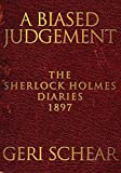 A Biased Judgement: The Sherlock Holmes Diaries 1897: Written by Geri Schear, 2014 Edition, Publisher: MX Publishing [Paperback]