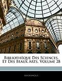 Bibliotheque Des Sciences, Et Des Beaux Arts, Volume 28