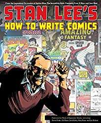 Stan Lee's How to Write Comics: From the Legendary Co-Creator of Spider-Man, the Incredible Hulk, Fantastic Four, X-Men, and Iron Man by Stan Lee (2011-10-11)