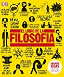 El Libro de la Filosofía (Grandes ideas, explicaciones sencillas / Big Ideas Simply Explained)