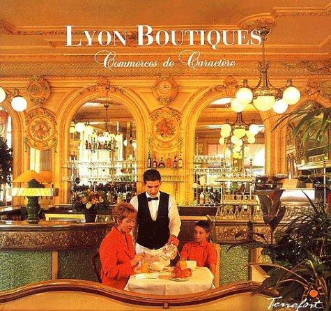 Lyon Boutiques : Commerces de caractère, Tome 1 par Jocelyne Vidal-Blanchard