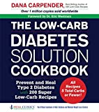 The Low-Carb Diabetes Solution Cookbook: Prevent and Heal Type 2 Diabetes with 200 Ultra Low-Carb Recipes - All Recipes 5 Total Carbs or Fewer!