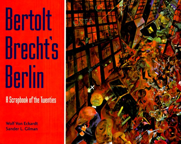 Bertolt Brecht's Berlin: A Scrapbook of the Twenties
