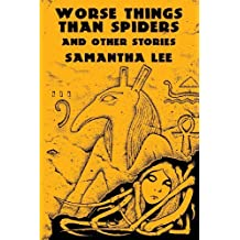Worse Things Than Spiders and Other Stories by Samantha Lee (2013-08-15)