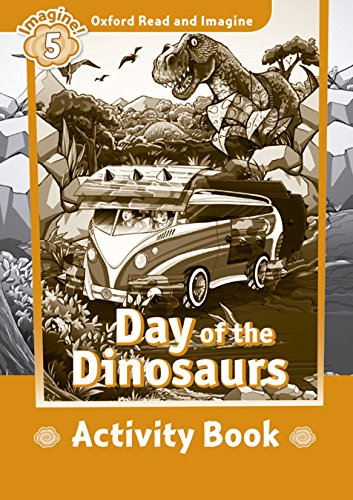 Oxford Read and Imagine: ORI 5 DAY OF THE DINOSAURS AB - 9780194723664