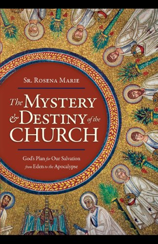 The Mystery And Destiny Of The Church God S Plan For Our Salvation From Eden To The Apocalypse