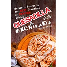 Quesadilla and Enchilada: Authentic recipes in the best traditions of Mexican cuisine (English Edition)