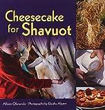 Cheesecake for Shavuot (Lag B'omer & Shavuot) by Allison Ofanansky (2013) Library Binding
